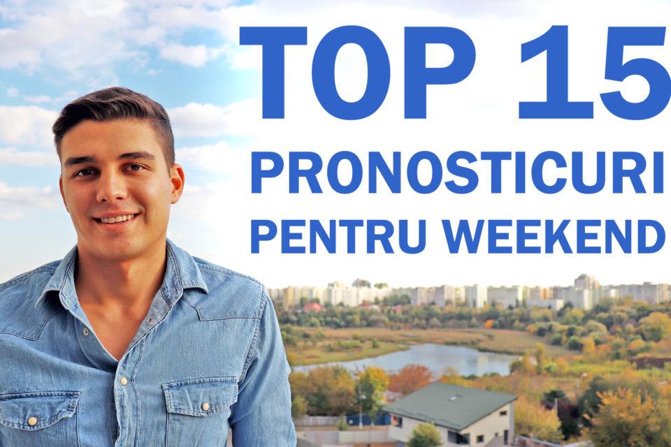 Top 15 pronosticuri pentru weekend